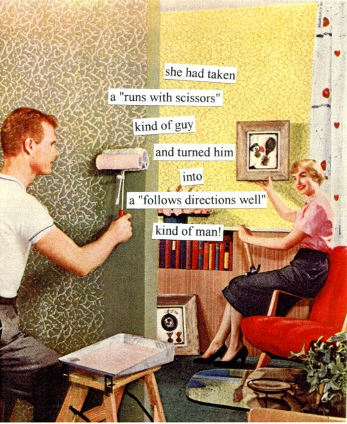 """she had taken a """"runs with scissors"""" kind of guy and turned him into a """"follows directions well"""" kind of man!"""