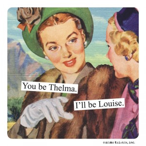 """Anything with """"you be Thelma, I'll be Louise"""" on it – Nothing says """"I'd drive off a cliff for you"""" like a bundle of Thelma & Louise gifts…add a classic ..."""
