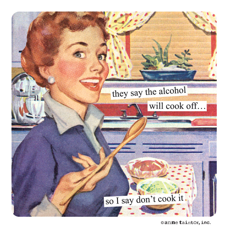 Funny Old Fashioned Quotes: Product Captions They Say The Alcohol Will Cook Off…so I
