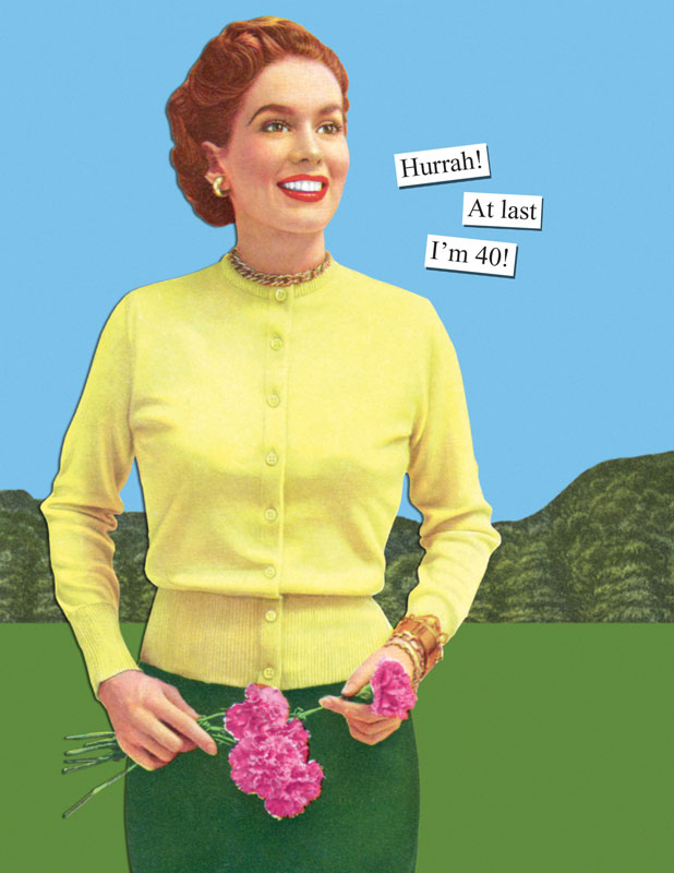 Hurrah At last Im 40 – Anne Taintor Birthday Cards