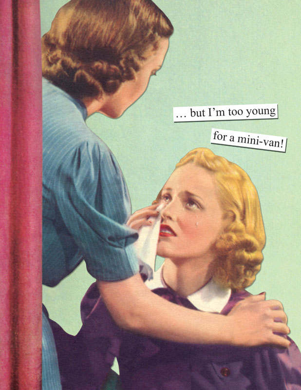 but Im too young for a minivan – Anne Taintor Birthday Cards