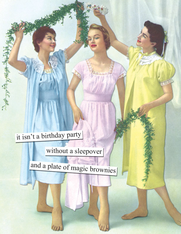 it isnt a birthday party without a sleepover and a plate of magic – Anne Taintor Birthday Cards